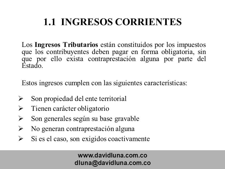 www.davidluna.com.co dluna@davidluna.com.co 1.1 INGRESOS CORRIENTES Los Ingresos Tributarios están constituidos por los impuestos que los contribuyent