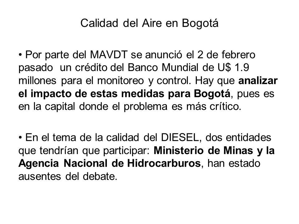 Calidad del Aire en Bogotá Por parte del MAVDT se anunció el 2 de febrero pasado un crédito del Banco Mundial de U$ 1.9 millones para el monitoreo y control.