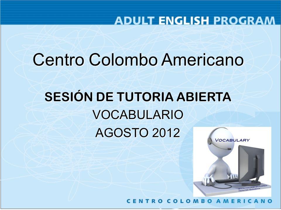 Centro Colombo Americano SESIÓN DE TUTORIA ABIERTA VOCABULARIO AGOSTO 2012