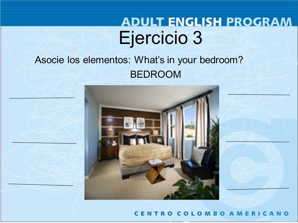 Ejercicio 3 Asocie los elementos: Whats in your bedroom? BEDROOM