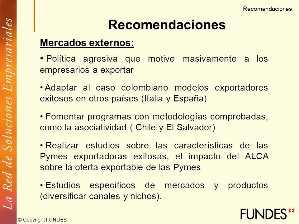 © Copyright FUNDES Recomendaciones Apoyo y funcionamiento del Estado: Formular una política de Estado que defina los mecanismos y la agenda de desarro
