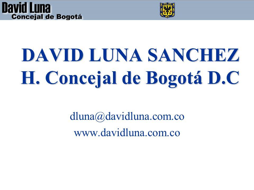 DAVID LUNA SANCHEZ H. Concejal de Bogotá D.C dluna@davidluna.com.co www.davidluna.com.co