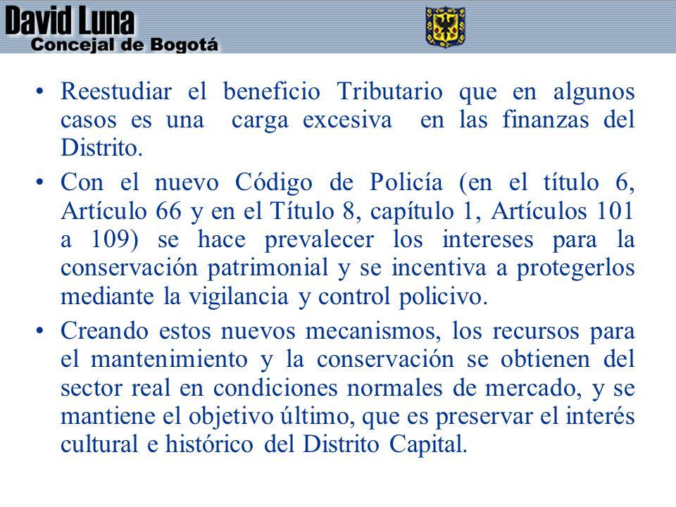 Reestudiar el beneficio Tributario que en algunos casos es una carga excesiva en las finanzas del Distrito.