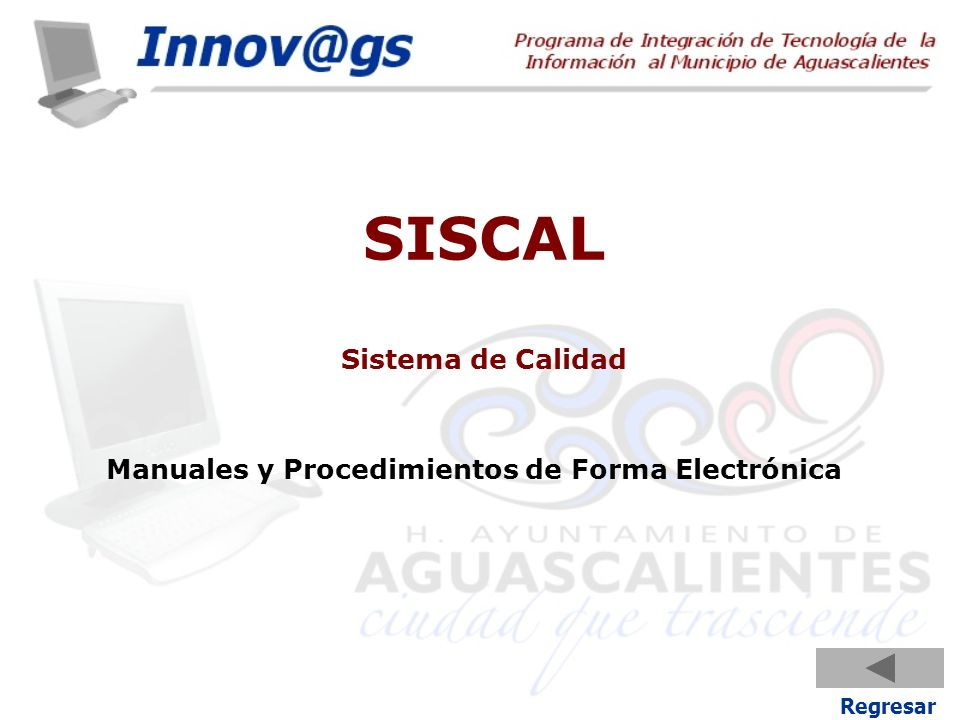 Regresar SISCAL Sistema de Calidad Manuales y Procedimientos de Forma Electrónica