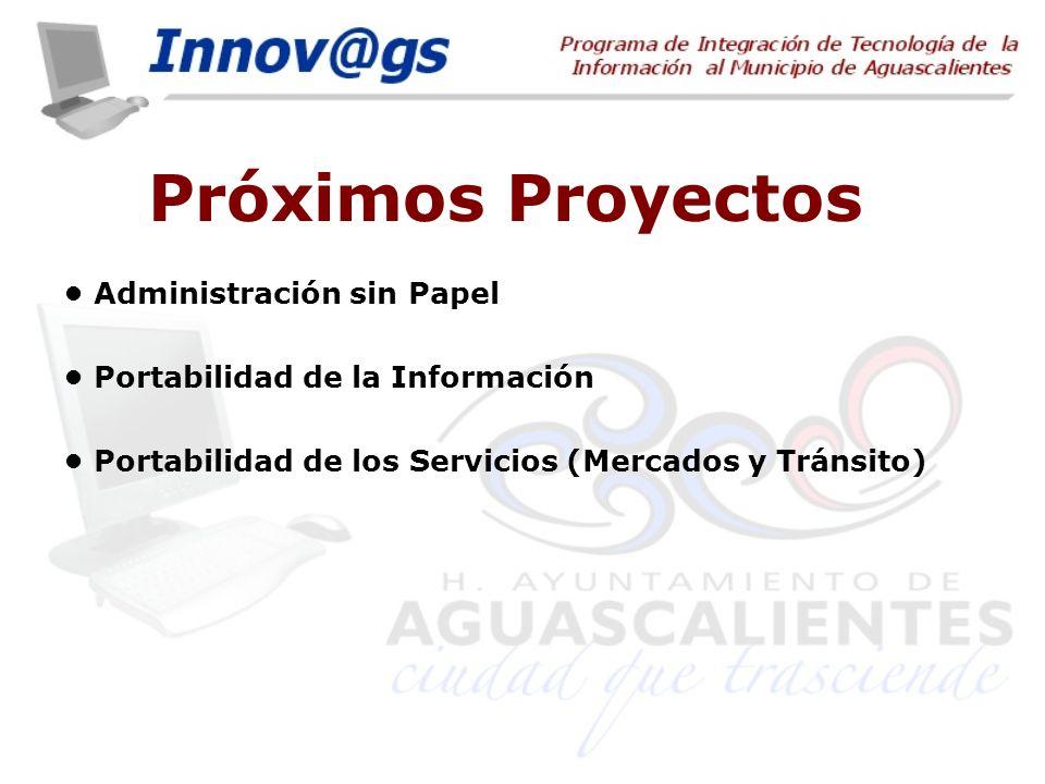 Próximos Proyectos Administración sin Papel Portabilidad de la Información Portabilidad de los Servicios (Mercados y Tránsito)