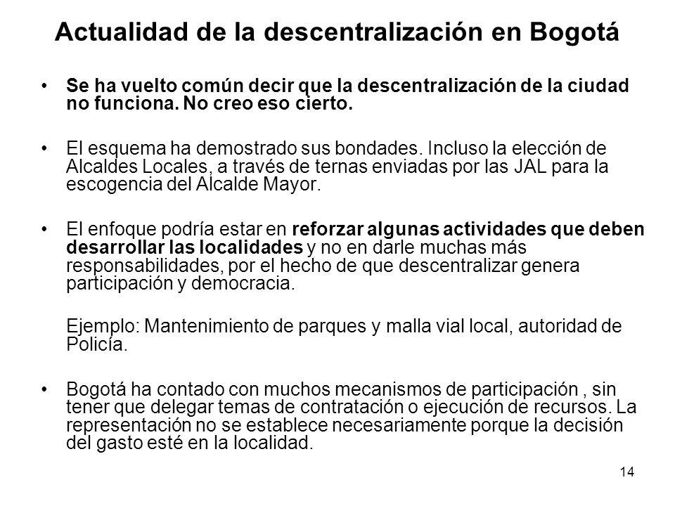 14 Actualidad de la descentralización en Bogotá Se ha vuelto común decir que la descentralización de la ciudad no funciona.