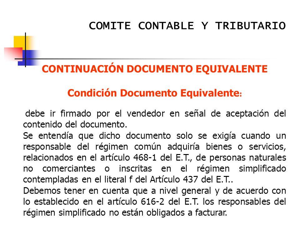 COMITE CONTABLE Y TRIBUTARIO CONTINUACIÓN DOCUMENTO EQUIVALENTE Condición Documento Equivalente : debe ir firmado por el vendedor en señal de aceptación del contenido del documento.