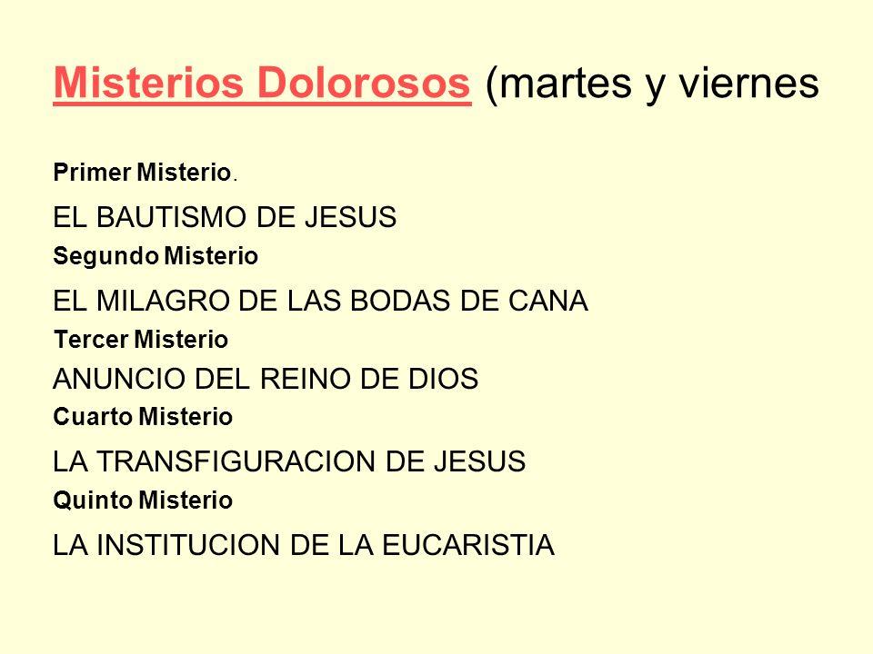 Misterios DolorososMisterios Dolorosos (martes y viernes Primer Misterio. EL BAUTISMO DE JESUS Segundo Misterio EL MILAGRO DE LAS BODAS DE CANA Tercer
