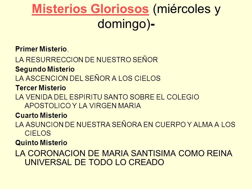 Misterios GloriososMisterios Gloriosos (miércoles y domingo)- Primer Misterio. LA RESURRECCION DE NUESTRO SEÑOR Segundo Misterio LA ASCENCION DEL SEÑO