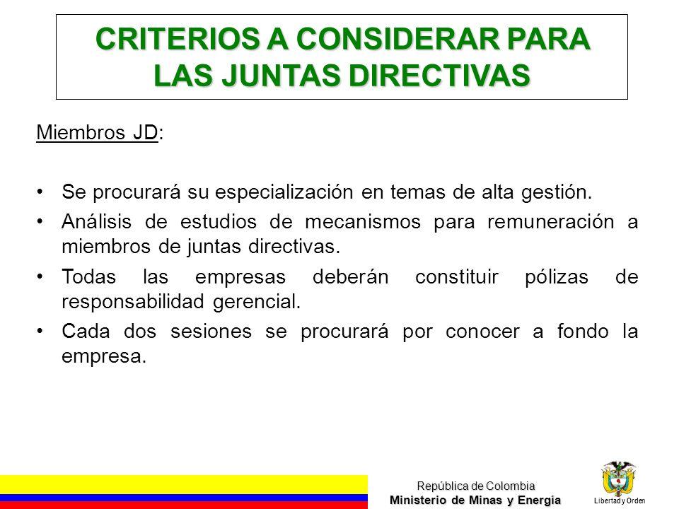 República de Colombia Ministerio de Minas y Energía Libertad y Orden CRITERIOS A CONSIDERAR PARA LAS JUNTAS DIRECTIVAS, Miembros JD: Se procurará su e