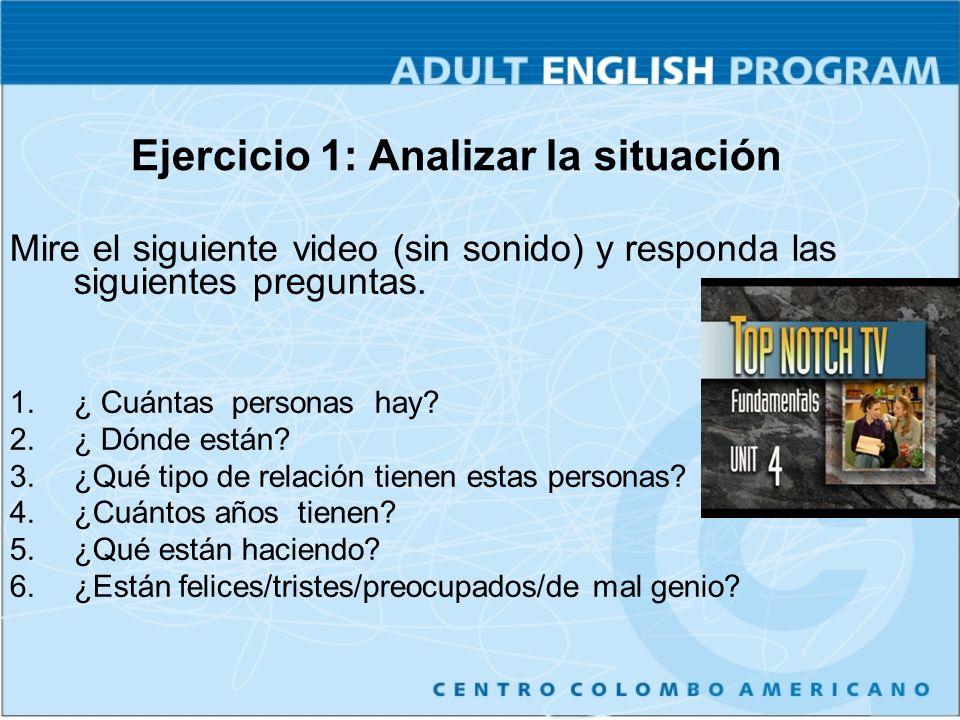 Ejercicio 1: Analizar la situación Mire el siguiente video (sin sonido) y responda las siguientes preguntas. 1.¿ Cuántas personas hay? 2.¿ Dónde están