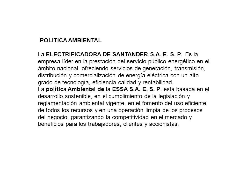 POLITICA AMBIENTAL La ELECTRIFICADORA DE SANTANDER S.A. E. S. P. Es la empresa líder en la prestación del servicio público energético en el ámbito nac