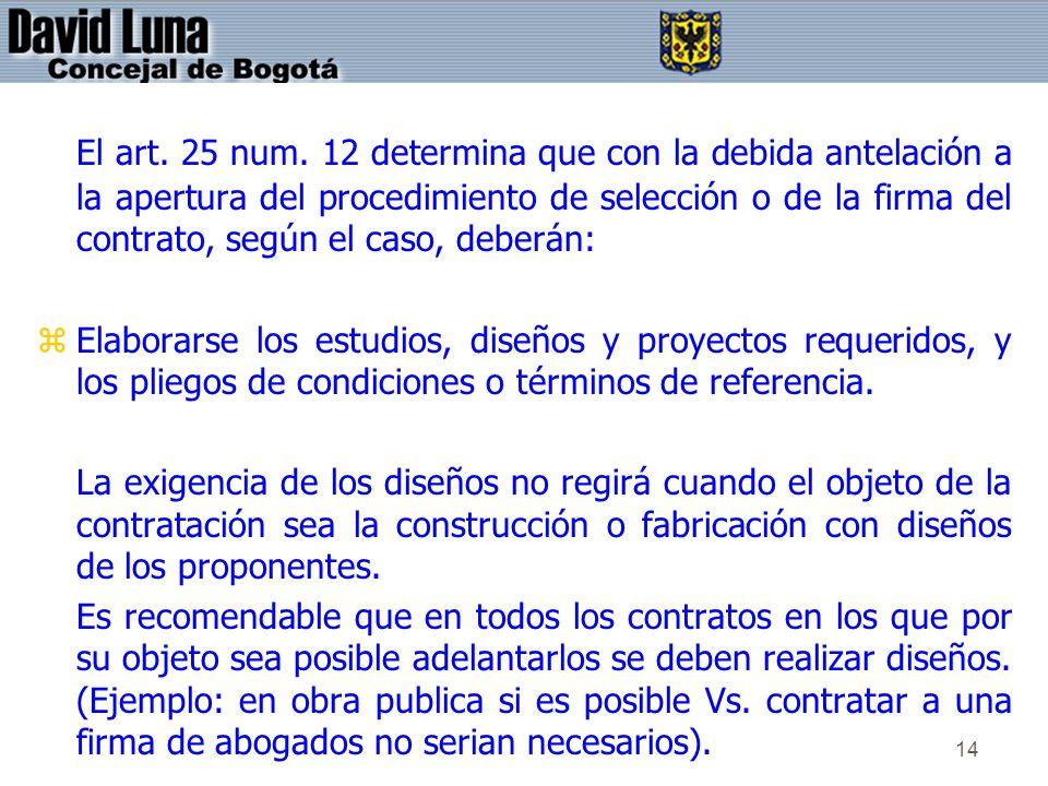14 El art. 25 num. 12 determina que con la debida antelación a la apertura del procedimiento de selección o de la firma del contrato, según el caso, d