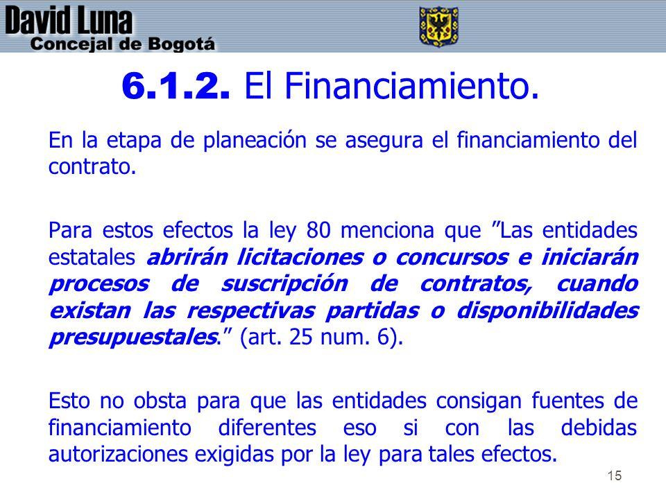 15 6.1.2. El Financiamiento. En la etapa de planeación se asegura el financiamiento del contrato. Para estos efectos la ley 80 menciona que Las entida