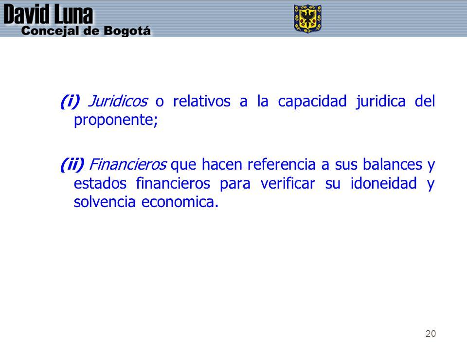 20 (i) Juridicos o relativos a la capacidad juridica del proponente; (ii) Financieros que hacen referencia a sus balances y estados financieros para v