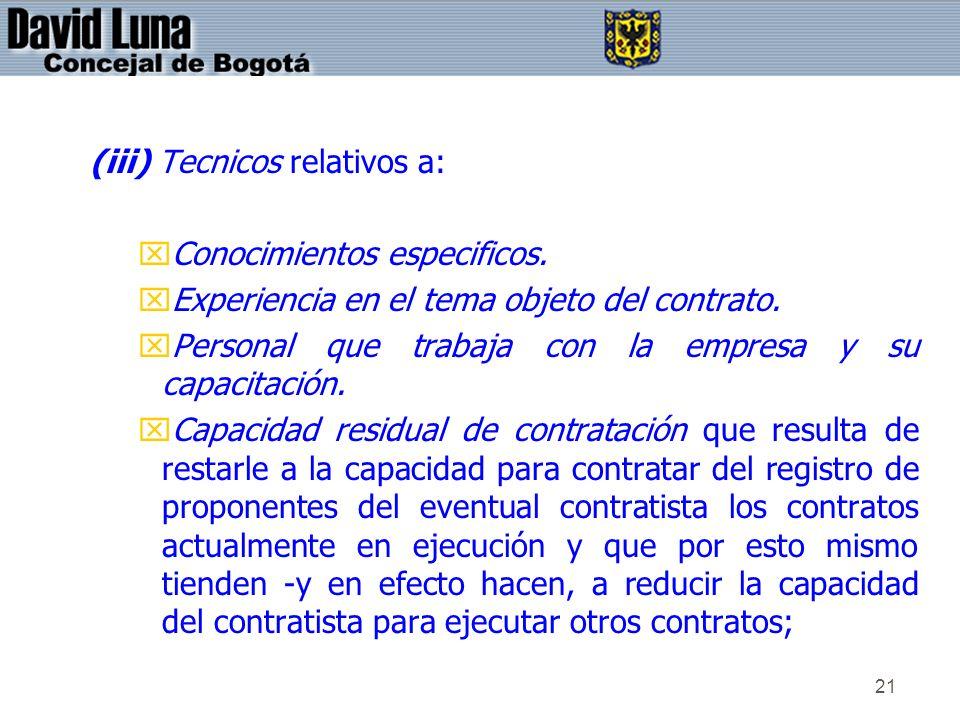 21 (iii) Tecnicos relativos a: xConocimientos especificos. xExperiencia en el tema objeto del contrato. xPersonal que trabaja con la empresa y su capa