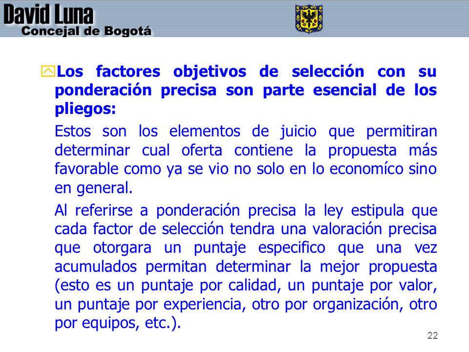 22 yLos factores objetivos de selección con su ponderación precisa son parte esencial de los pliegos: Estos son los elementos de juicio que permitiran