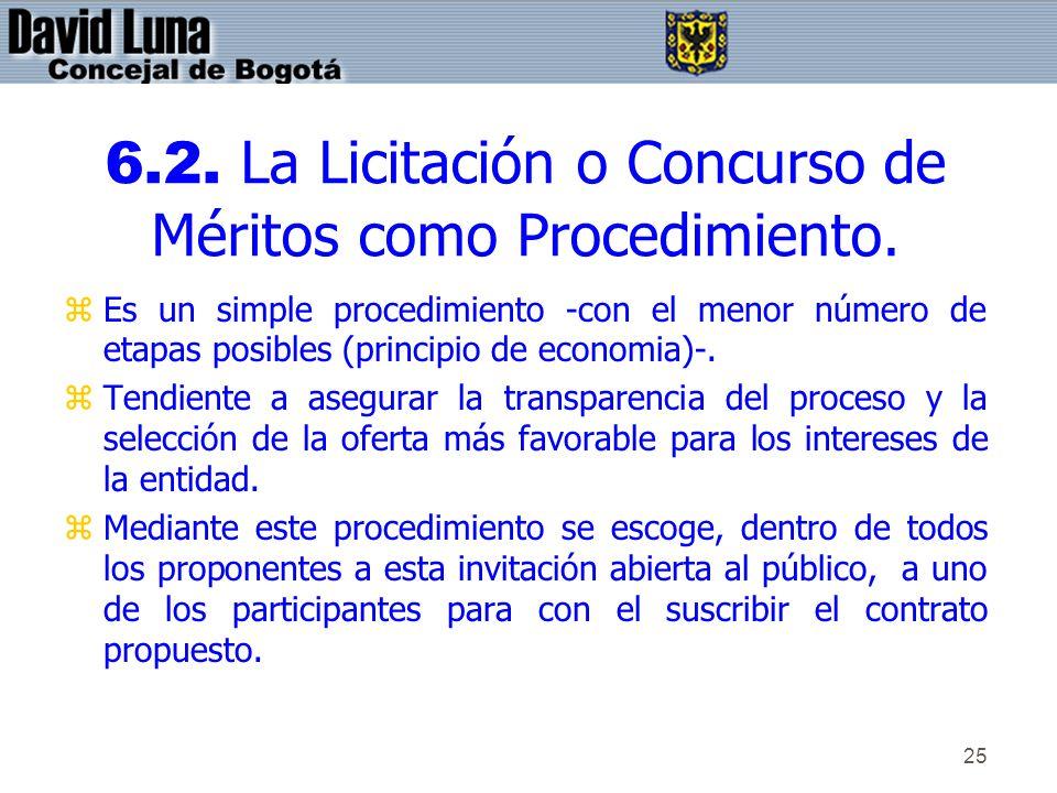 25 6.2. La Licitación o Concurso de Méritos como Procedimiento. zEs un simple procedimiento -con el menor número de etapas posibles (principio de econ