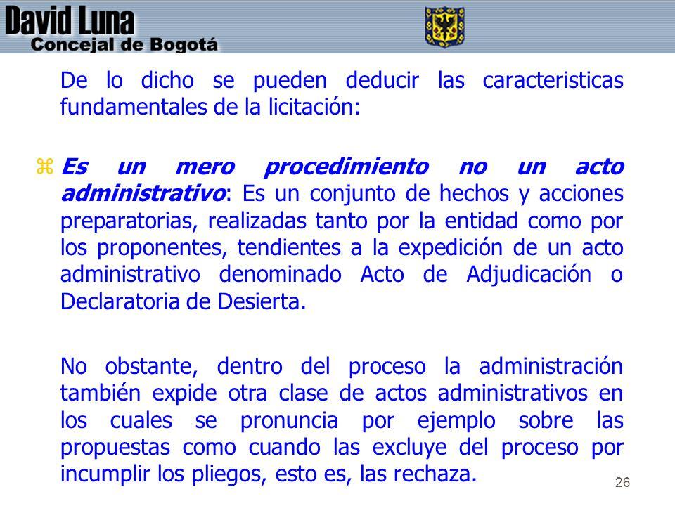 26 De lo dicho se pueden deducir las caracteristicas fundamentales de la licitación: zEs un mero procedimiento no un acto administrativo: Es un conjun