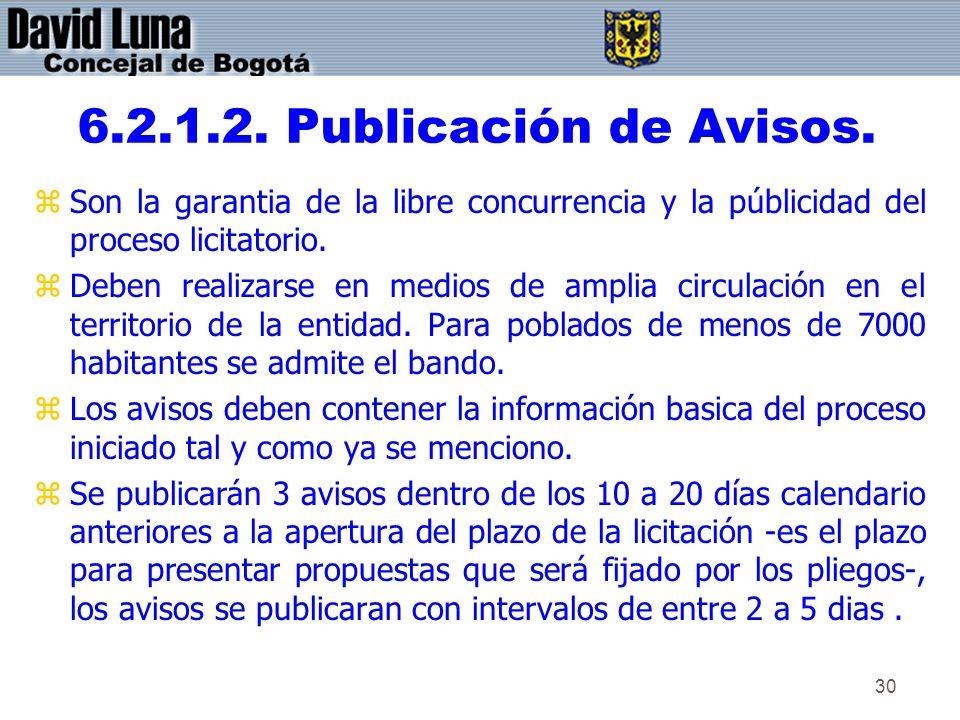 30 6.2.1.2. Publicación de Avisos. zSon la garantia de la libre concurrencia y la públicidad del proceso licitatorio. zDeben realizarse en medios de a