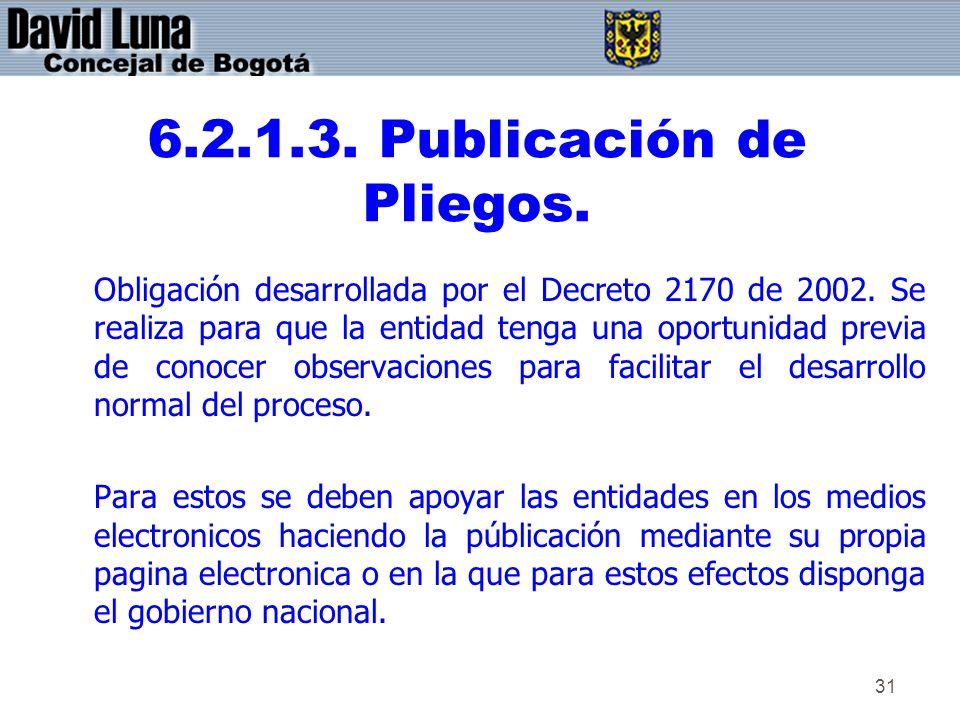 31 6.2.1.3. Publicación de Pliegos. Obligación desarrollada por el Decreto 2170 de 2002. Se realiza para que la entidad tenga una oportunidad previa d
