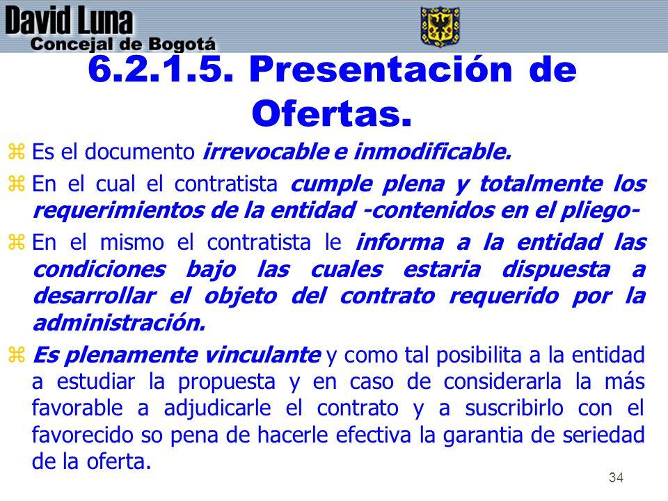 34 6.2.1.5. Presentación de Ofertas. zEs el documento irrevocable e inmodificable. zEn el cual el contratista cumple plena y totalmente los requerimie