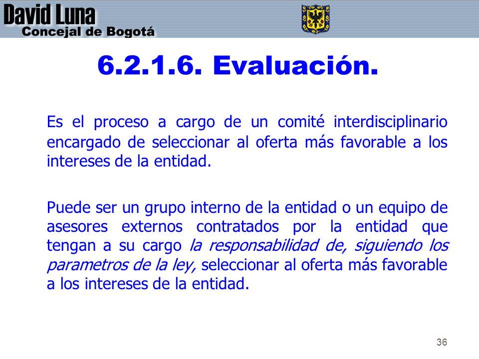 36 6.2.1.6. Evaluación. Es el proceso a cargo de un comité interdisciplinario encargado de seleccionar al oferta más favorable a los intereses de la e