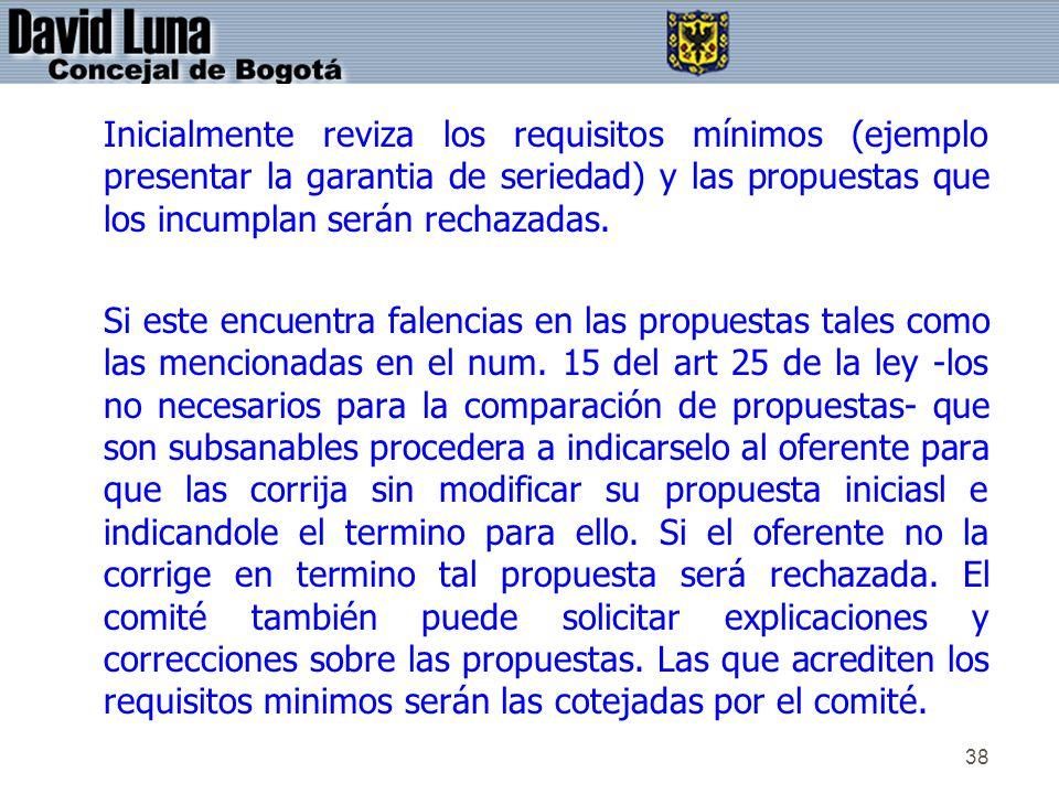 38 Inicialmente reviza los requisitos mínimos (ejemplo presentar la garantia de seriedad) y las propuestas que los incumplan serán rechazadas. Si este