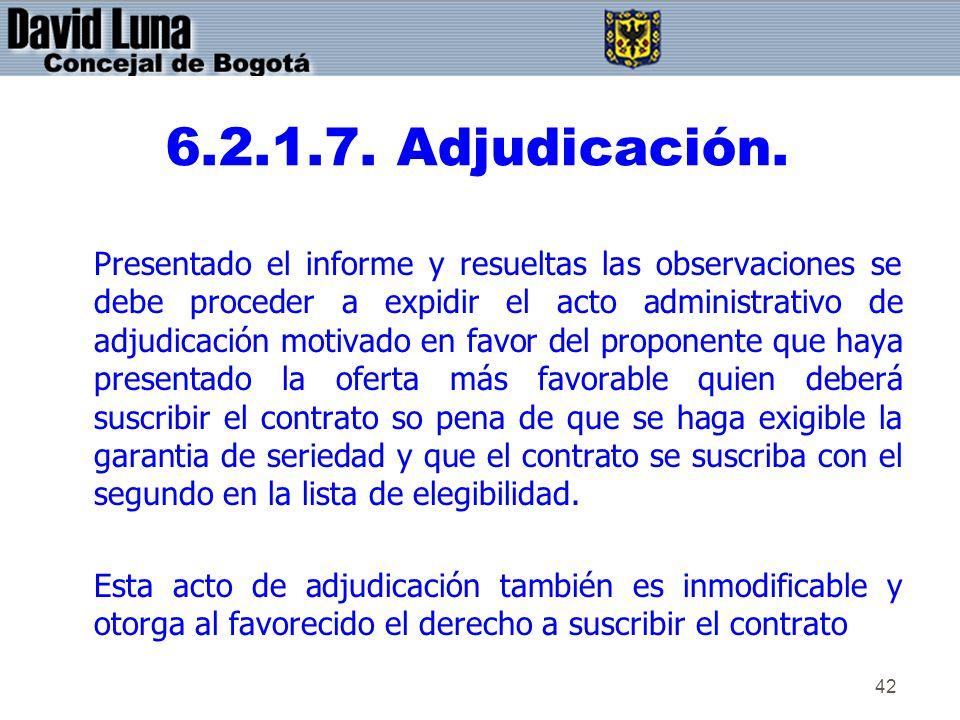 42 6.2.1.7. Adjudicación. Presentado el informe y resueltas las observaciones se debe proceder a expidir el acto administrativo de adjudicación motiva