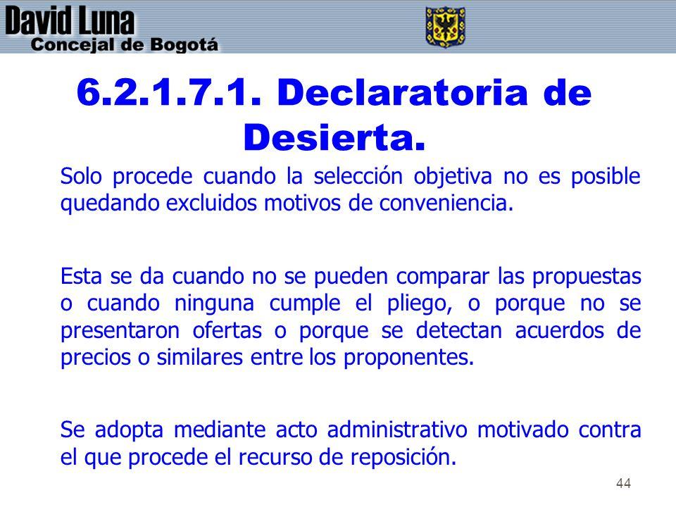 44 6.2.1.7.1. Declaratoria de Desierta. Solo procede cuando la selección objetiva no es posible quedando excluidos motivos de conveniencia. Esta se da