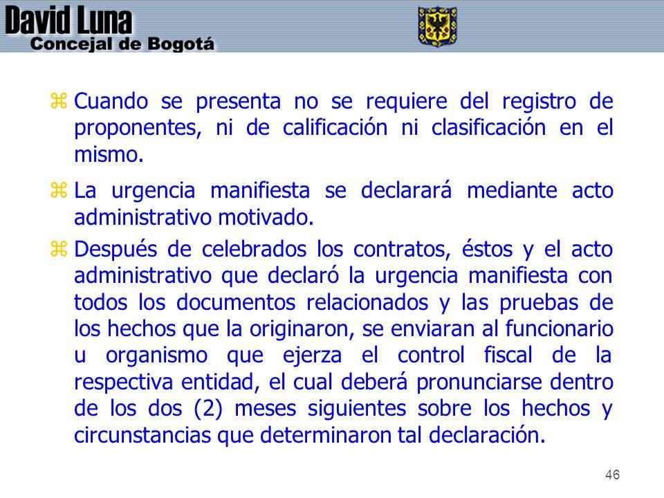 46 zCuando se presenta no se requiere del registro de proponentes, ni de calificación ni clasificación en el mismo. zLa urgencia manifiesta se declara