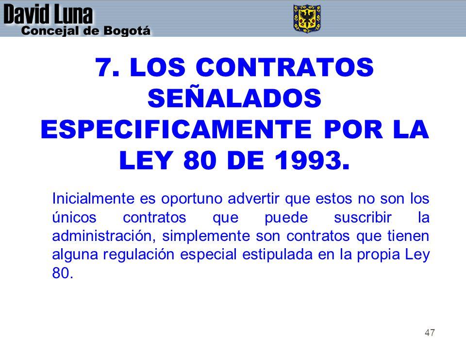 47 7. LOS CONTRATOS SEÑALADOS ESPECIFICAMENTE POR LA LEY 80 DE 1993. Inicialmente es oportuno advertir que estos no son los únicos contratos que puede
