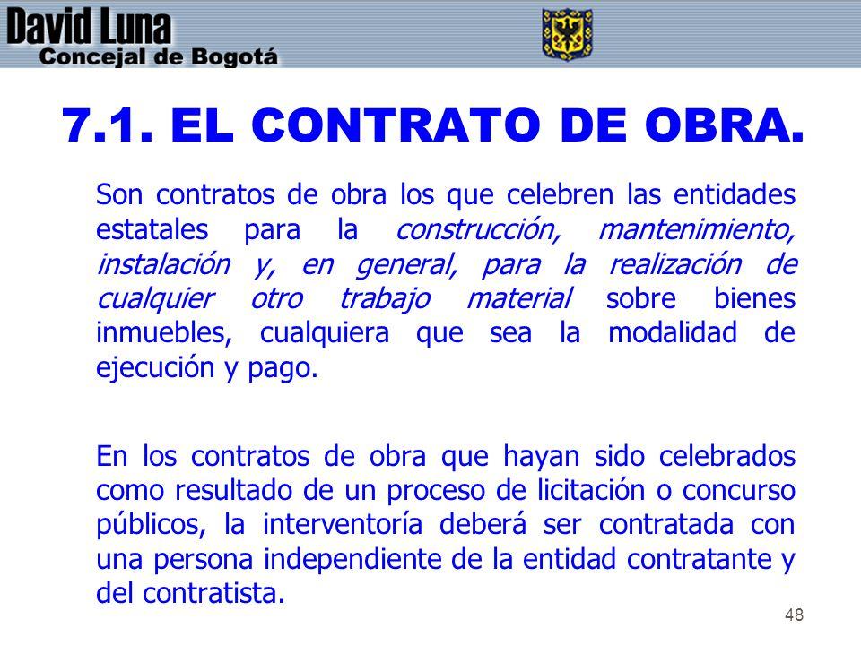 48 7.1. EL CONTRATO DE OBRA. Son contratos de obra los que celebren las entidades estatales para la construcción, mantenimiento, instalación y, en gen