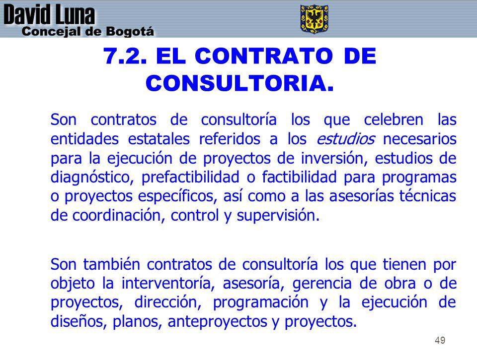 49 7.2. EL CONTRATO DE CONSULTORIA. Son contratos de consultoría los que celebren las entidades estatales referidos a los estudios necesarios para la