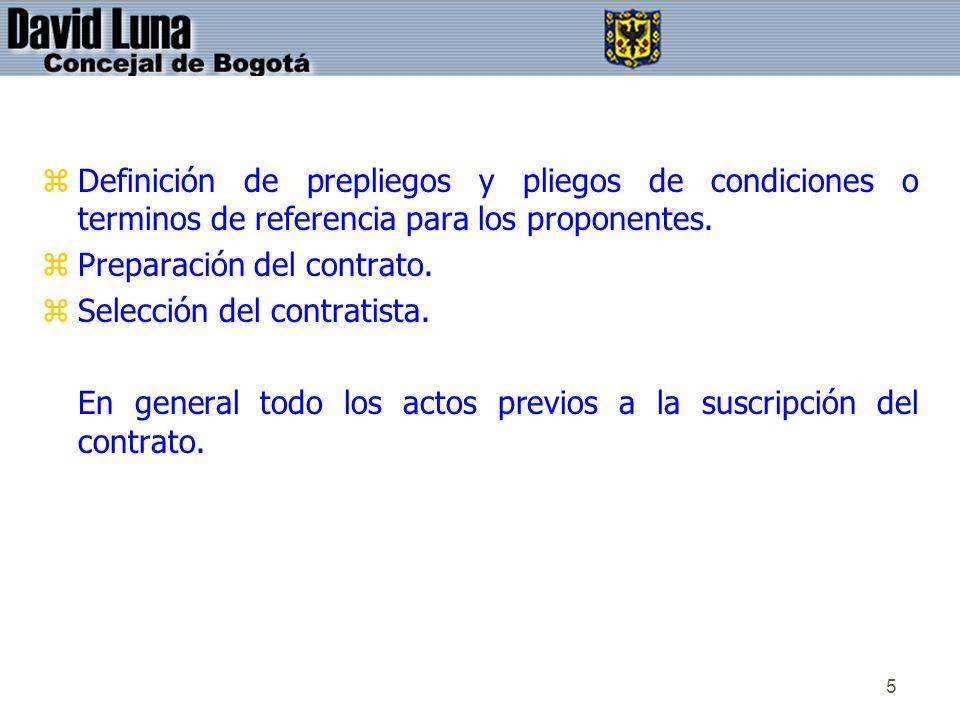 5 zDefinición de prepliegos y pliegos de condiciones o terminos de referencia para los proponentes. zPreparación del contrato. zSelección del contrati