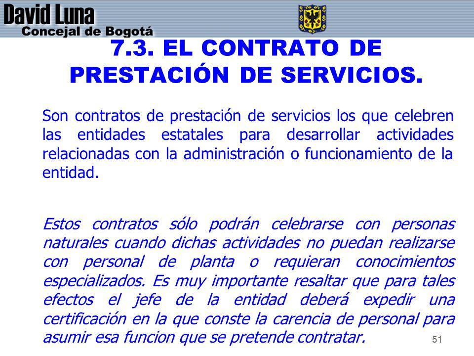 51 7.3. EL CONTRATO DE PRESTACIÓN DE SERVICIOS. Son contratos de prestación de servicios los que celebren las entidades estatales para desarrollar act