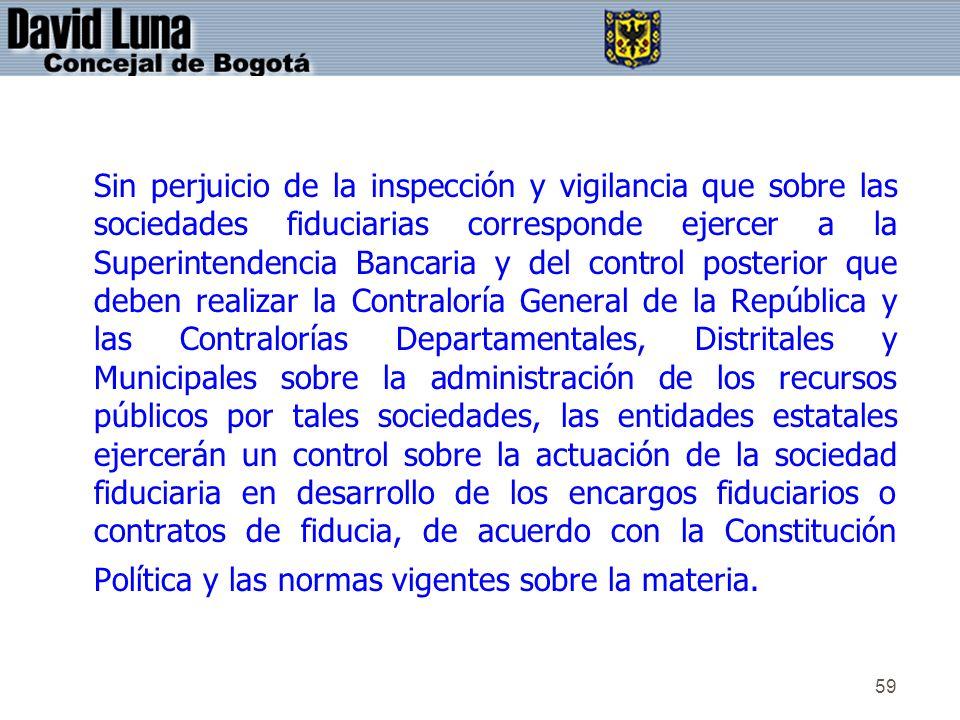 59 Sin perjuicio de la inspección y vigilancia que sobre las sociedades fiduciarias corresponde ejercer a la Superintendencia Bancaria y del control p