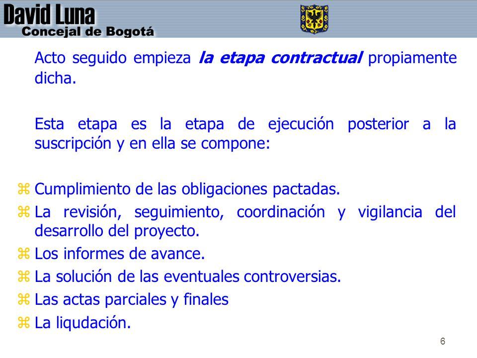 6 Acto seguido empieza la etapa contractual propiamente dicha. Esta etapa es la etapa de ejecución posterior a la suscripción y en ella se compone: zC