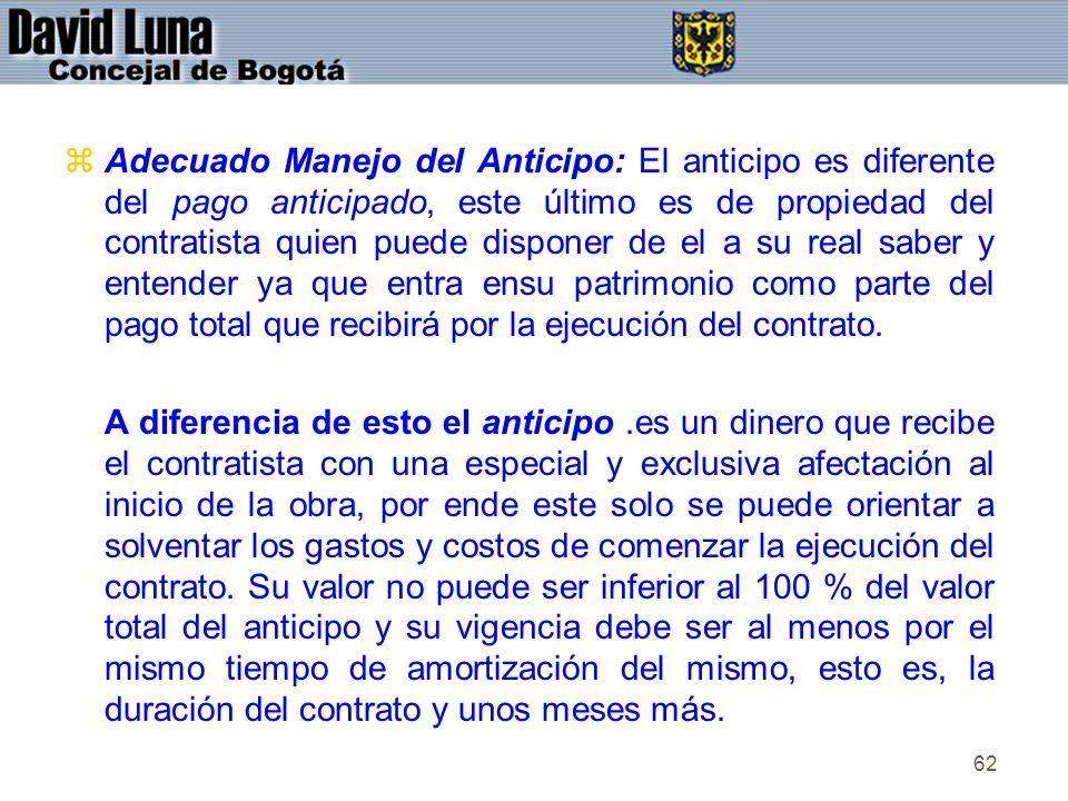 62 zAdecuado Manejo del Anticipo: El anticipo es diferente del pago anticipado, este último es de propiedad del contratista quien puede disponer de el
