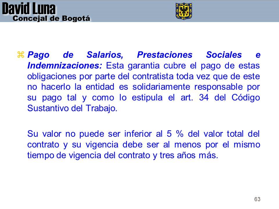 63 zPago de Salarios, Prestaciones Sociales e Indemnizaciones: Esta garantia cubre el pago de estas obligaciones por parte del contratista toda vez qu