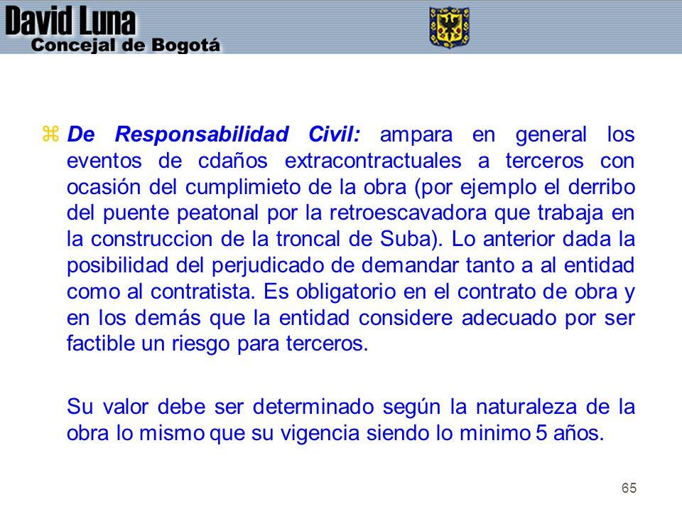 65 zDe Responsabilidad Civil: ampara en general los eventos de cdaños extracontractuales a terceros con ocasión del cumplimieto de la obra (por ejempl
