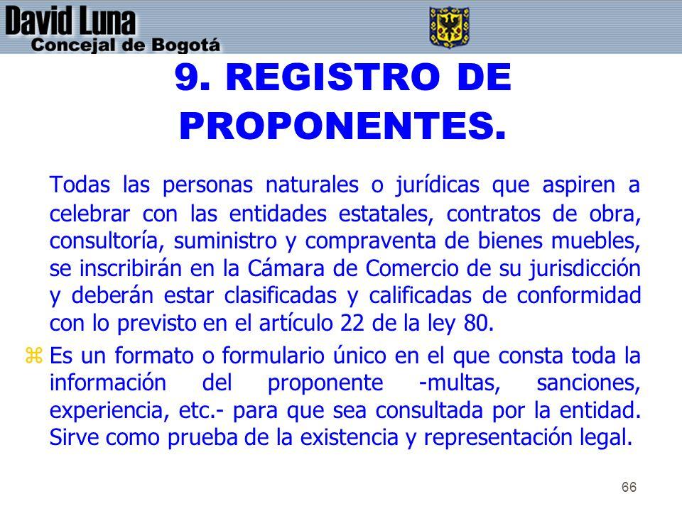 66 9. REGISTRO DE PROPONENTES. Todas las personas naturales o jurídicas que aspiren a celebrar con las entidades estatales, contratos de obra, consult