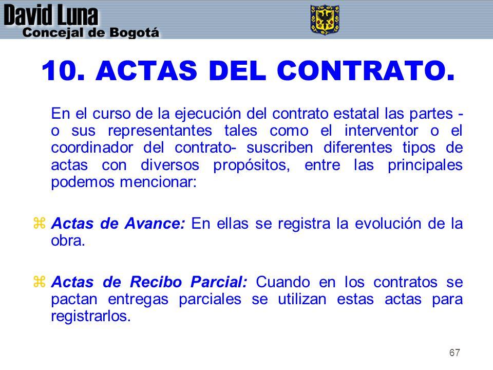 67 10. ACTAS DEL CONTRATO. En el curso de la ejecución del contrato estatal las partes - o sus representantes tales como el interventor o el coordinad
