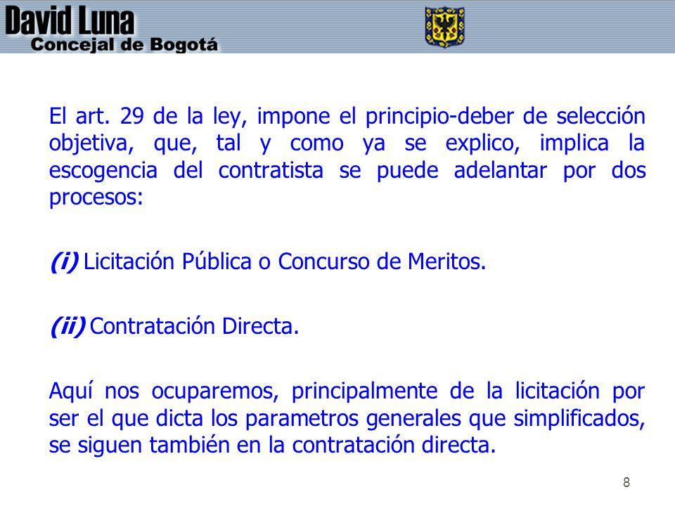 8 El art. 29 de la ley, impone el principio-deber de selección objetiva, que, tal y como ya se explico, implica la escogencia del contratista se puede