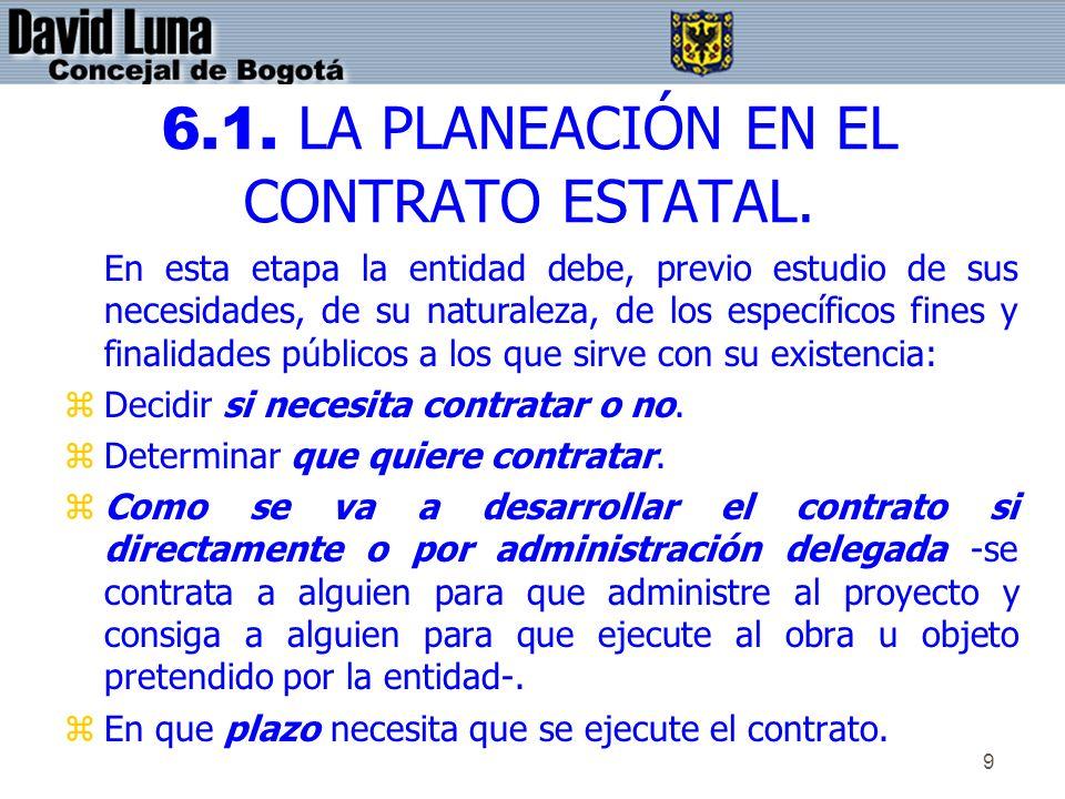 9 6.1. LA PLANEACIÓN EN EL CONTRATO ESTATAL. En esta etapa la entidad debe, previo estudio de sus necesidades, de su naturaleza, de los específicos fi