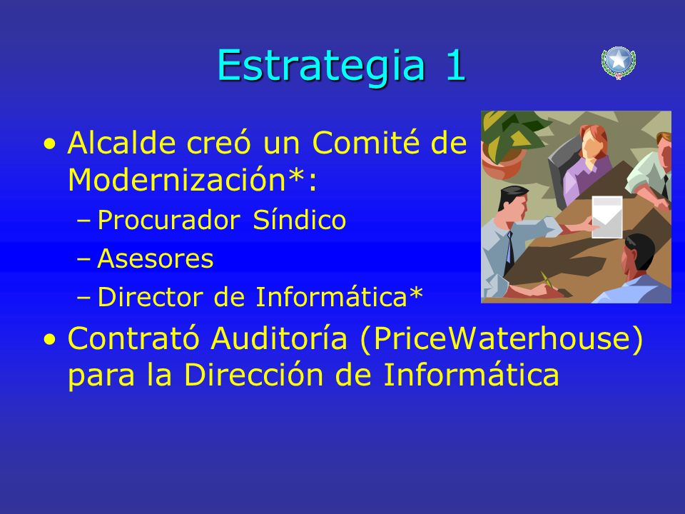 Estrategia 1 Alcalde creó un Comité de Modernización*: –Procurador Síndico –Asesores –Director de Informática* Contrató Auditoría (PriceWaterhouse) para la Dirección de Informática