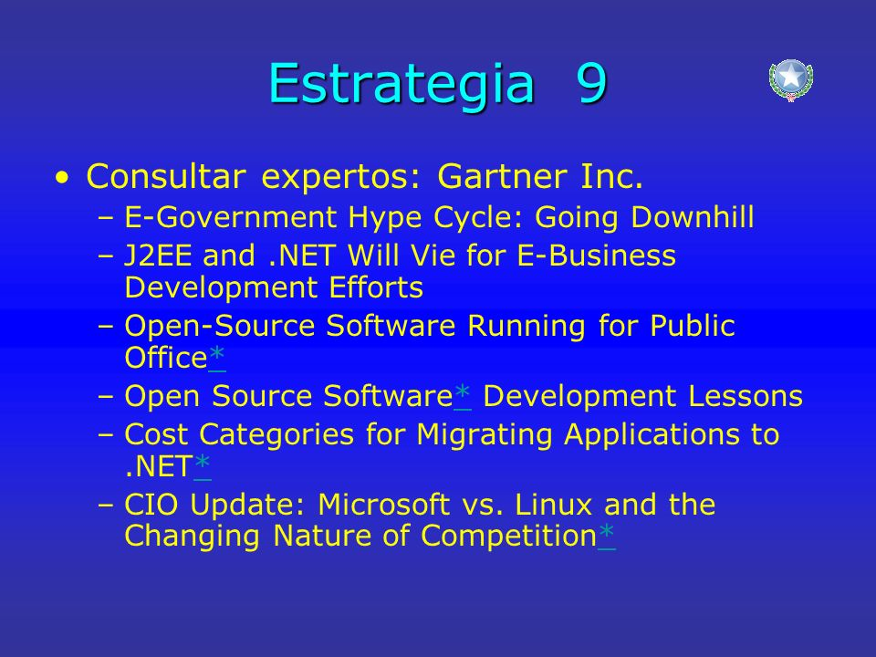 Estrategia 9 Consultar expertos: Gartner Inc. –E-Government Hype Cycle: Going Downhill –J2EE and.NET Will Vie for E-Business Development Efforts –Open