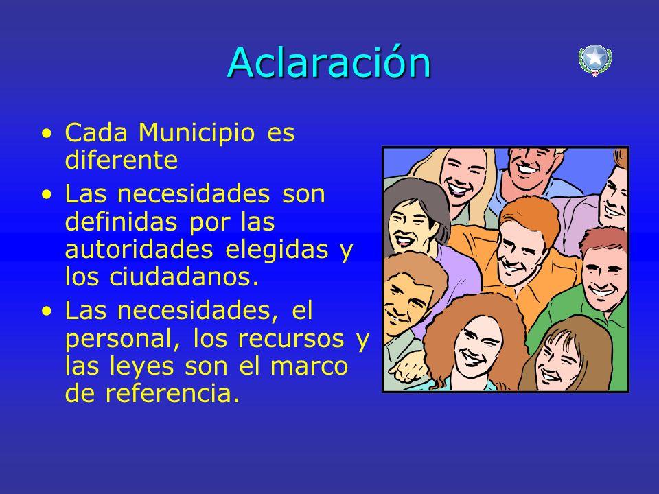 Aclaración Cada Municipio es diferente Las necesidades son definidas por las autoridades elegidas y los ciudadanos. Las necesidades, el personal, los