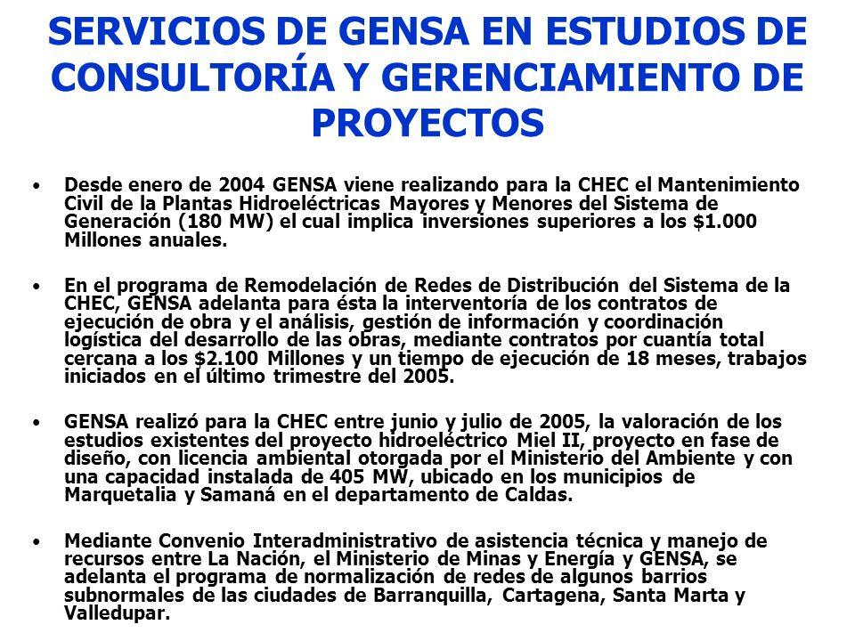 SERVICIOS DE GENSA EN ESTUDIOS DE CONSULTORÍA Y GERENCIAMIENTO DE PROYECTOS Desde enero de 2004 GENSA viene realizando para la CHEC el Mantenimiento C