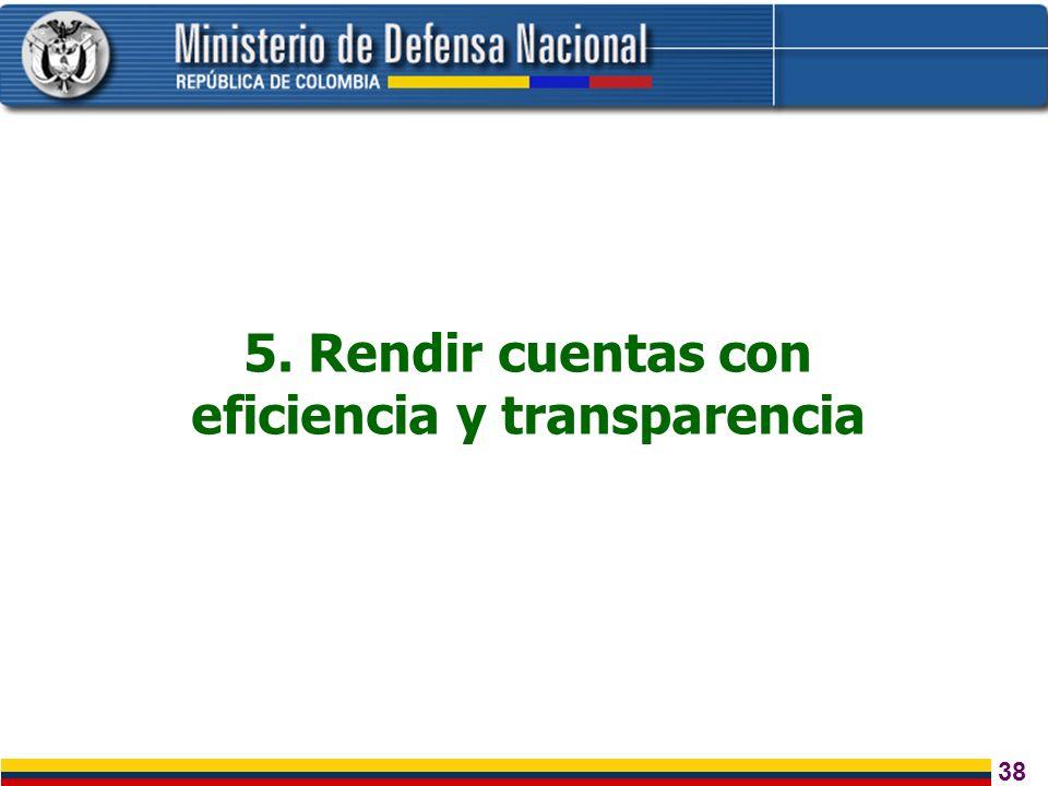 38 5. Rendir cuentas con eficiencia y transparencia